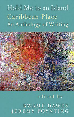 Hold Me to an Island Caribbean Place: An Anthology of Writing